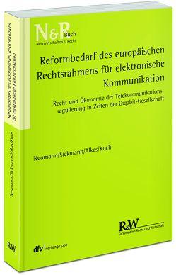 Reformbedarf des europäischen Rechtsrahmens für elektronische Kommunikation von Alkas,  Hasan, Koch,  Alexander, Neumann,  Andreas, Sickmann,  Jörn