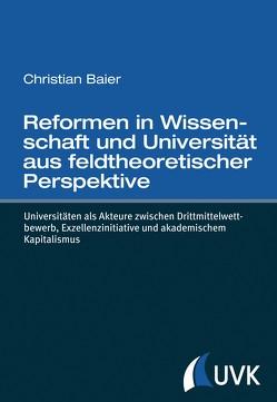 Reformen in Wissenschaft und Universität aus feldtheoretischer Perspektive von Baier,  Christian
