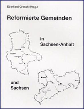 Reformierte Gemeinden in Sachsen-Anhalt und Sachsen von Gresch,  Eberhard