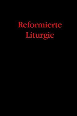 Reformierte Liturgie von Bukowski,  Peter, Klompmaker,  Arend, Nolting,  Christiane, Rauhaus,  Alfred, Thiele,  Friedrich