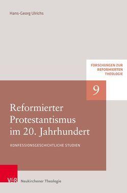 Reformierter Protestantismus im 20. Jahrhundert von Hofheinz,  Marco, Plasger,  Georg, Ulrichs,  Hans-Georg, Weinrich,  Michael