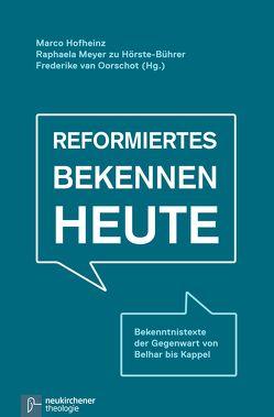 Reformiertes Bekennen heute von Hofheinz,  Marco, Meyer zu Hörste-Bührer,  Raphaela J.