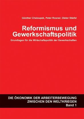 Reformismus und Gewerkschaftspolitik: Grundlagen für die Wirtschaftspolitk der Gewerkschaften von Chalouped,  Günther, Rosner,  Peter, Stiefel,  Dieter