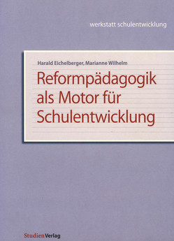 Reformpädagogik als Motor für Schulentwicklung von Eichelberger,  Harald, Wilhelm,  Marianne