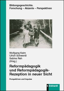 Reformpädagogik und Reformpädagogik-Rezeption in neuer Sicht von Keim,  Wolfgang, Reh,  Sabine, Schwerdt,  Ulrich
