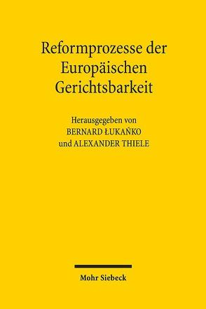 Reformprozesse der Europäischen Gerichtsbarkeit von ?uka?ko,  Bernard, Thiele,  Alexander