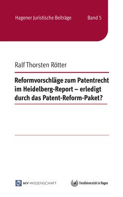 Reformvorschläge zum Patentrecht im Heidelberg-Report – erledigt durch das Patent-Reform-Paket? von Rötter,  Ralf Thorsten