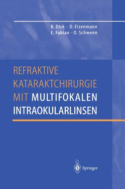 Refraktive Kataraktchirurgie mit multifokalen Intraokularlinsen von Dick,  Burkhard, Eisenmann,  Dieter, Fabian,  Ekkehard, Schwenn,  Oliver