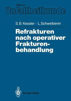 Refrakturen nach operativer Frakturenbehandlung von Betz,  A., Burkhardt,  R., Eibl-Eibesfeldt,  B., Grabmann,  A., Hallfeldt,  K.K.J., Kenn,  R., Kessler,  Sigurd B., Krueger,  P., Mandelkow,  H., Nast-Kolb,  D., Perren,  S. M., Pfeifer,  K.-J., Remberger,  K., Schweiberer,  Leonhard