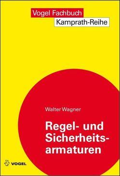 Regel- und Sicherheitsarmaturen von Wagner,  Walter