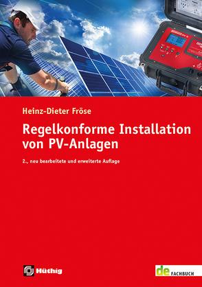 Regelkonforme Installation von PV-Anlagen von Fröse,  Heinz-Dieter