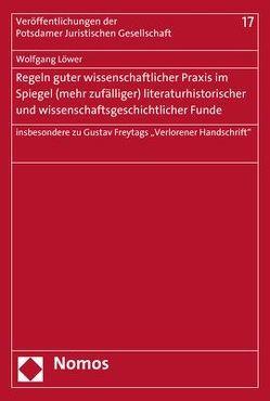 Regeln guter wissenschaftlicher Praxis im Spiegel (mehr zufälliger) literaturhistorischer und wissenschaftsgeschichtlicher Funde von Löwer,  Wolfgang