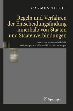 Regeln und Verfahren der Entscheidungsfindung innerhalb von Staaten und Staatenverbindungen von Thiele,  Carmen