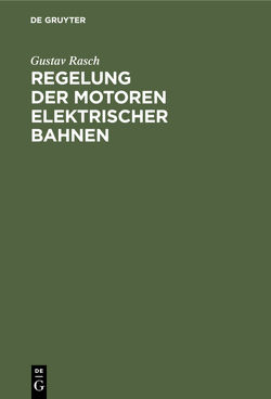 Regelung der Motoren elektrischer Bahnen von Rasch,  Gustav