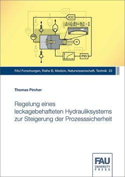 Regelung eines leckagebehafteten Hydrauliksystems zur Steigerung der Prozesssicherheit von Pircher,  Thomas