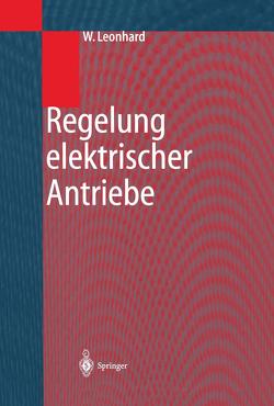 Regelung elektrischer Antriebe von Leonhard,  Werner