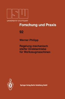 Regelung mechanisch steifer Direktantriebe für Werkzeugmaschinen von Philipp,  Werner