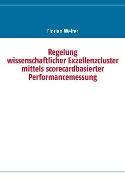 Regelung wissenschaftlicher Exzellenzcluster mittels scorecardbasierter Performancemessung von Welter,  Florian