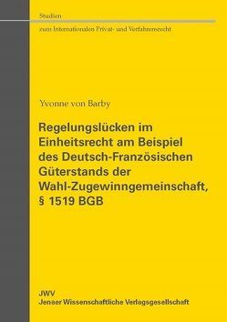 Regelungslücken im Einheitsrecht am Beispiel des Deutsch-Französischen Güterstands der Wahl-Zugewinngemeinschaft, § 1519 BGB von von Barby,  Yvonne