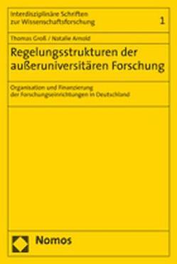 Regelungsstrukturen der außeruniversitären Forschung von Arnold,  Natalie, Groß,  Thomas