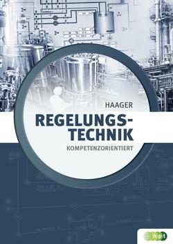 Regelungstechnik – kompetenzorientiert von Haager,  Wilhelm