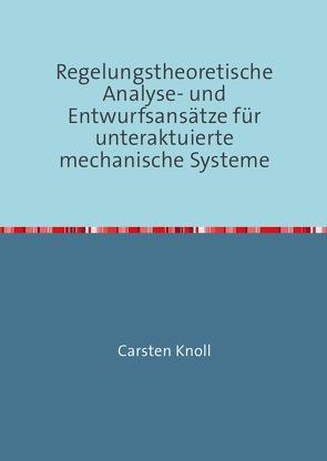 Regelungstheoretische Analyse- und Entwurfsansätze für unteraktuierte mechanische Systeme von Knoll,  Carsten