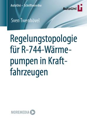 Regelungstopologie für R-744-Wärmepumpen in Kraftfahrzeugen von Twenhövel,  Sven