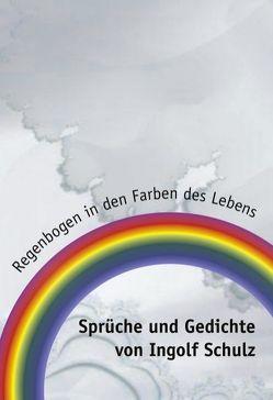 Regenbogen in den Farben des Lebens von Schulz,  Ingolf
