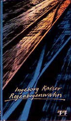 Regenbogenwahn von Kaiser,  Ingeborg