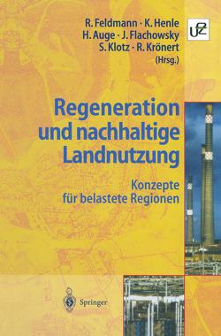 Regeneration und nachhaltige Landnutzung von Auge,  Harald, Feldmann,  Reinart, Flachowsky,  Johannes, Henle,  Klaus, Klotz,  Stefan, Krönert,  Rudolf