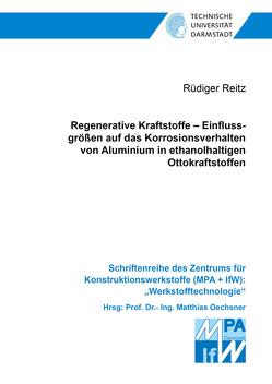 Regenerative Kraftstoffe – Einflussgrößen auf das Korrosionsverhalten von Aluminium in ethanolhaltigen Ottokraftstoffen von Reitz,  Rüdiger