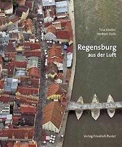 Regensburg aus der Luft von Köstler,  Tina, Stolz,  Herbert