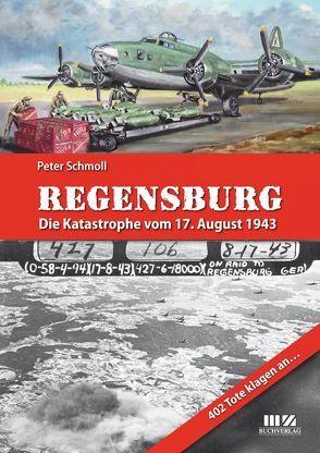Regensburg – Die Katastrophe vom 17. August 1943 von Schmoll,  Peter