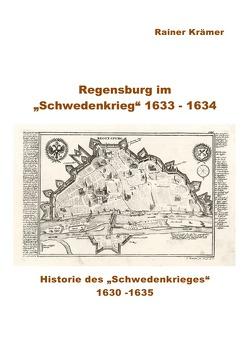 """Regensburg im """"Schwedenkrieg"""" 1633 – 1634 von Krämer,  Rainer"""