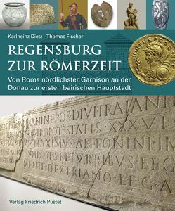 Regensburg zur Römerzeit von Dietz,  Karlheinz, Fischer,  Thomas