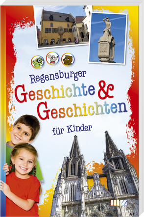 Regensburger Geschichte & Geschichten für Kinder von Steinbach,  Andrea