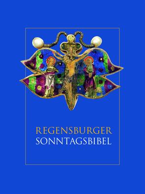 Regensburger Sonntagsbibel von Baumann,  Maria, Bonk,  Sigmund, Gradl,  Hans-Georg, Graf,  Josef, Stöckl,  Wolfgang, Voderholzer,  Rudolf, Weiten,  Gabriel