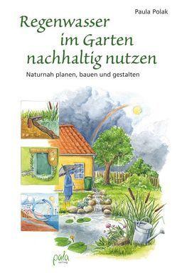Regenwasser Im Garten Nachhaltig Nutzen Von Apfelbacher, Lisa, Polak, Paula