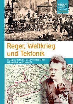 Reger, Weltkrieg und Tektonik von Baron,  Bernhard M, Fähnrich Harald, Malzer,  Christian