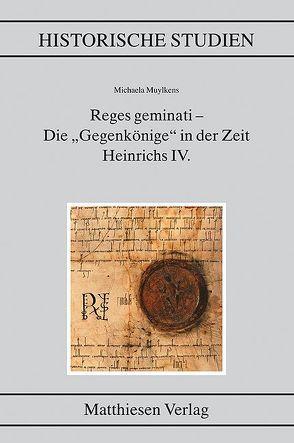 """Reges geminati – Die """"Gegenkönige"""" in der Zeit Heinrichs IV. von Muylkens, Michaela"""