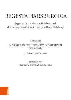 Regesta Habsburgica. Regesten der Grafen von Habsburg und der Herzoge von Österreich aus dem Hause Habsburg von Feller,  Claudia, Lackner,  Christian