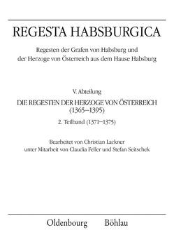 Regesta Habsburgica. Regesten der Grafen von Habsburg und der Herzoge von Österreich aus dem Hause Habsburg von Feller,  Claudia, Lackner,  Christian, Seitschek,  Franz-Stefan