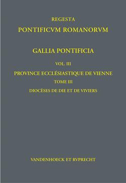 Regesta Pontificum Romanorum iubente Academia Gottingensi congerenda. Germania Pontificia / Gallia Pontificia. Vol. III: Province ecclésiastique de Vienne von Schilling,  Beate