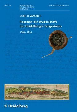 Regesten der Bruderschaft des Heidelberger Hofgesindes von Wagner,  Ulrich