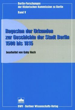 Regesten der Urkunden zur Geschichte der Stadt Berlin 1500-1815 von Huch,  Gaby