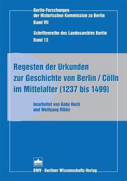 Regesten der Urkunden zur Geschichte von Berlin /Cölln im Mittelalter (1237 bis 1499) von Huch,  Gaby, Ribbe,  Wolfgang