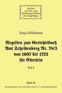 Regesten zum Gerichtsbuch Amt Scheibenberg Nr. 78/3 von 1607 bis 1722 für Elterlein / Teil 4 von Gebhardt,  Rainer, Hildebrand,  Sonja, Lorenz,  Wolgang, Schneider,  Uwe