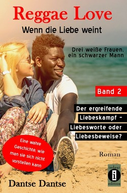 Reggae Love – Wenn die Liebe weint: Drei weiße Frauen, ein schwarzer Mann / Reggae Love – Wenn die Liebe weint: Drei weiße Frauen, ein schwarzer Mann von Dantse,  Dantse