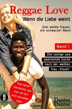Reggae Love – Wenn die Liebe weint: Drei weiße Frauen, ein schwarzer Mann von Dantse,  Dantse