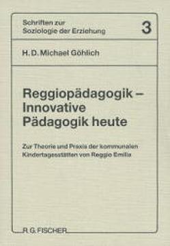 Reggiopädagogik – Innovative Pädagogik heute von Göhlich,  Michael H.D.
